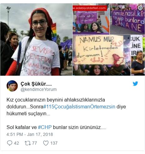 د @kendimceYorum په مټ ټویټر  تبصره : Kız çocuklarınızın beynini ahlaksızlıklarınızla doldurun...Sonra#115ÇocuğaİstismarıÖrtemezsin diye  hükumeti suçlayın...Sol kafalar ve #CHP bunlar sizin ürününüz....