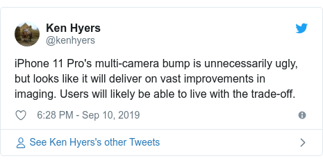 Twitter post by @kenhyers: iPhone 11 Pro's multi-camera bump is unnecessarily ugly, but looks like it will deliver on vast improvements in imaging. Users will likely be able to live with the trade-off.