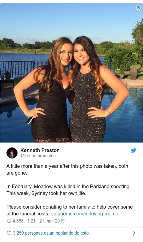 Publicación de Twitter por @kennethrpreston: A little more than a year after this photo was taken, both are gone.In February, Meadow was killed in the Parkland shooting. This week, Sydney took her own life.Please consider donating to her family to help cover some of the funeral costs.