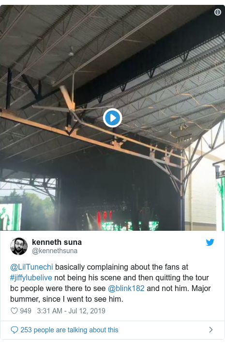 Twitter post by @kennethsuna: @LilTunechi basically complaining about the fans at #jiffylubelive not being his scene and then quitting the tour bc people were there to see @blink182 and not him. Major bummer, since I went to see him.