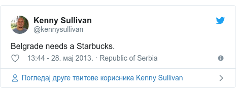 Twitter post by @kennysullivan: Belgrade needs a Starbucks.
