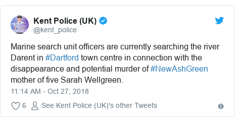 Twitter post by @kent_police: Marine search unit officers are currently searching the river Darent in #Dartford town centre in connection with the disappearance and potential murder of #NewAshGreen mother of five Sarah Wellgreen.