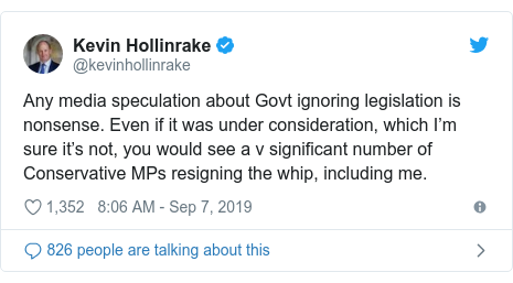 Twitter post by @kevinhollinrake: Any media speculation about Govt ignoring legislation is nonsense. Even if it was under consideration, which I'm sure it's not, you would see a v significant number of Conservative MPs resigning the whip, including me.