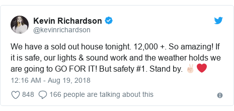 Twitter post by @kevinrichardson: We have a sold out house tonight. 12,000 +. So amazing! If it is safe, our lights & sound work and the weather holds we are going to GO FOR IT! But safety #1. Stand by. ✌🏻❤️