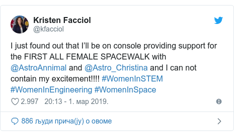 Twitter post by @kfacciol: I just found out that I'll be on console providing support for the FIRST ALL FEMALE SPACEWALK with @AstroAnnimal and @Astro_Christina and I can not contain my excitement!!!! #WomenInSTEM #WomenInEngineering #WomenInSpace