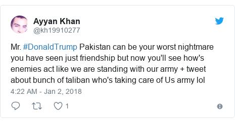 Twitter post by @kh19910277: Mr. #DonaldTrump Pakistan can be your worst nightmare you have seen just friendship but now you'll see how's enemies act like we are standing with our army + tweet about bunch of taliban who's taking care of Us army lol