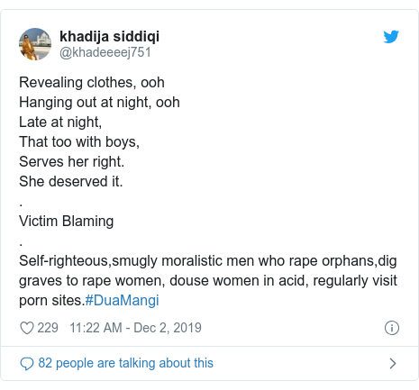 Twitter post by @khadeeeej751: Revealing clothes, oohHanging out at night, oohLate at night,That too with boys,Serves her right.She deserved it..Victim Blaming.Self-righteous,smugly moralistic men who rape orphans,dig graves to rape women, douse women in acid, regularly visit porn sites.#DuaMangi