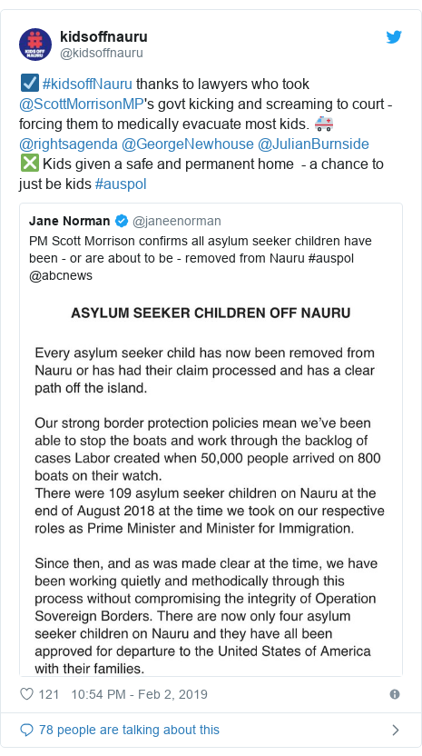 Twitter post by @kidsoffnauru: ☑️ #kidsoffNauru thanks to lawyers who took @ScottMorrisonMP's govt kicking and screaming to court - forcing them to medically evacuate most kids. 🚑 @rightsagenda @GeorgeNewhouse @JulianBurnside❎ Kids given a safe and permanent home  - a chance to just be kids #auspol