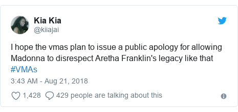 Twitter post by @kiiajai: I hope the vmas plan to issue a public apology for allowing Madonna to disrespect Aretha Franklin's legacy like that #VMAs
