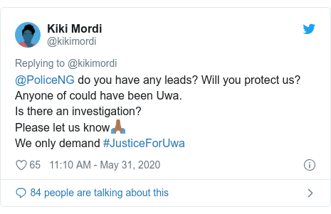 Twitter post by @kikimordi: @PoliceNG do you have any leads? Will you protect us? Anyone of could have been Uwa.Is there an investigation?Please let us know🙏🏾We only demand #JusticeForUwa