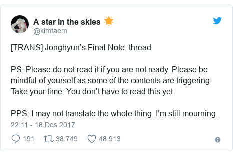 Twitter pesan oleh @kimtaem: [TRANS] Jonghyun's Final Note  thread PS  Please do not read it if you are not ready. Please be mindful of yourself as some of the contents are triggering. Take your time. You don't have to read this yet.PPS  I may not translate the whole thing. I'm still mourning.