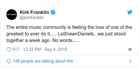 Twitter post by @kirkfranklin: The entire music community is feeling the loss of one of the greatest to ever do it..... LaShawnDaniels...we just stood together a week ago. No words......