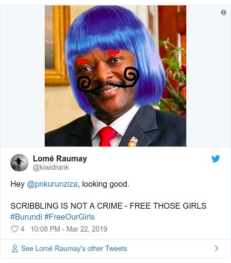 Twitter post by @kiwidrank: Hey @pnkurunziza, looking good. SCRIBBLING IS NOT A CRIME - FREE THOSE GIRLS #Burundi #FreeOurGirls