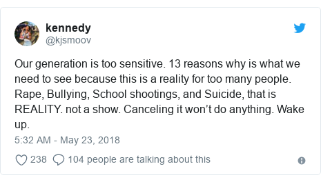 Twitter post by @kjsmoov: Our generation is too sensitive. 13 reasons why is what we need to see because this is a reality for too many people. Rape, Bullying, School shootings, and Suicide, that is REALITY. not a show. Canceling it won't do anything. Wake up.