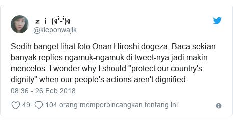 "Twitter pesan oleh @kleponwajik: Sedih banget lihat foto Onan Hiroshi dogeza. Baca sekian banyak replies ngamuk-ngamuk di tweet-nya jadi makin mencelos. I wonder why I should ""protect our country's dignity"" when our people's actions aren't dignified."