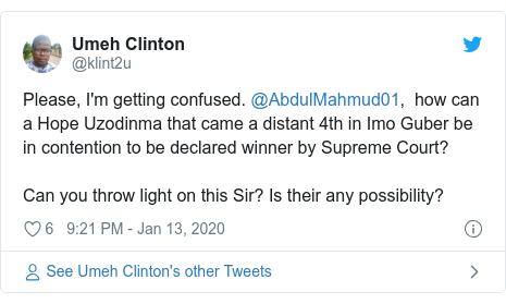 Twitter post by @klint2u: Please, I'm getting confused. @AbdulMahmud01,  how can a Hope Uzodinma that came a distant 4th in Imo Guber be in contention to be declared winner by Supreme Court? Can you throw light on this Sir? Is their any possibility?