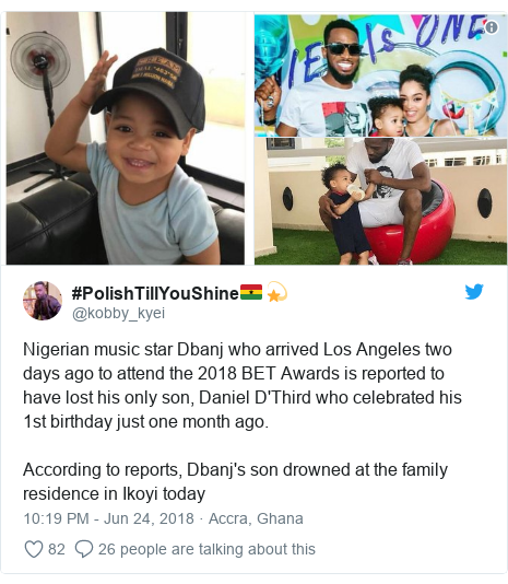 Twitter post by @kobby_kyei: Nigerian music star Dbanj who arrived Los Angeles two days ago to attend the 2018 BET Awards is reported to have lost his only son, Daniel D'Third who celebrated his 1st birthday just one month ago.According to reports, Dbanj's son drowned at the family residence in Ikoyi today