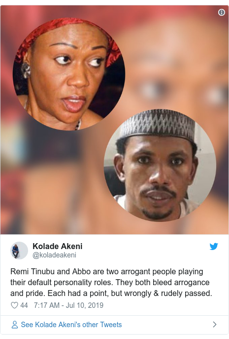 Twitter post by @koladeakeni: Remi Tinubu and Abbo are two arrogant people playing their default personality roles. They both bleed arrogance and pride. Each had a point, but wrongly & rudely passed.