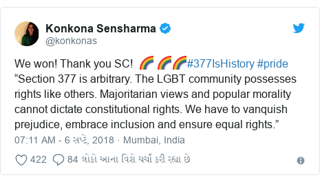 "Twitter post by @konkonas: We won! Thank you SC!  🌈 🌈🌈#377IsHistory #pride""Section 377 is arbitrary. The LGBT community possesses rights like others. Majoritarian views and popular morality cannot dictate constitutional rights. We have to vanquish prejudice, embrace inclusion and ensure equal rights."""