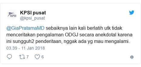 Twitter pesan oleh @kpsi_pusat: @GiaPratamaMD sebaiknya lain kali berlatih utk tidak menceritakan pengalaman ODGJ secara anekdotal karena ini sungguh2 penderitaan, nggak ada yg mau mengalami.