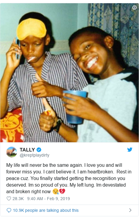 Twitter post by @kreptplaydirty: My life will never be the same again. I love you and will forever miss you. I cant believe it. I am heartbroken.  Rest in peace cuz. You finally started getting the recognition you deserved. Im so proud of you. My left lung. Im devestated and broken right now 😪💔