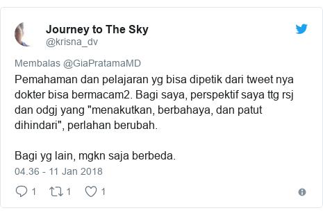 """Twitter pesan oleh @krisna_dv: Pemahaman dan pelajaran yg bisa dipetik dari tweet nya dokter bisa bermacam2. Bagi saya, perspektif saya ttg rsj dan odgj yang """"menakutkan, berbahaya, dan patut dihindari"""", perlahan berubah.Bagi yg lain, mgkn saja berbeda."""