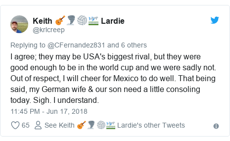 Twitter post by @krlcreep: I agree; they may be USA's biggest rival, but they were good enough to be in the world cup and we were sadly not. Out of respect, I will cheer for Mexico to do well. That being said, my German wife & our son need a little consoling today. Sigh. I understand.