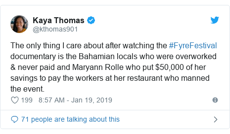 Twitter post by @kthomas901: The only thing I care about after watching the #FyreFestival documentary is the Bahamian locals who were overworked & never paid and Maryann Rolle who put $50,000 of her savings to pay the workers at her restaurant who manned the event.