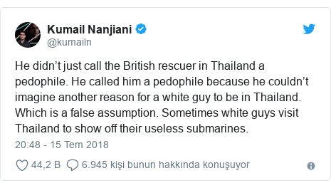 @kumailn tarafından yapılan Twitter paylaşımı: He didn't just call the British rescuer in Thailand a pedophile. He called him a pedophile because he couldn't imagine another reason for a white guy to be in Thailand. Which is a false assumption. Sometimes white guys visit Thailand to show off their useless submarines.