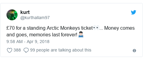 Twitter post by @kurthallam97: £70 for a standing Arctic Monkeys ticket👀... Money comes and goes, memories last forever!🤷🏻♂️