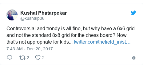 Twitter post by @kushalp06: Controversial and trendy is all fine, but why have a 6x6 grid and not the standard 8x8 grid for the chess board? Now, that's not appropriate for kids...