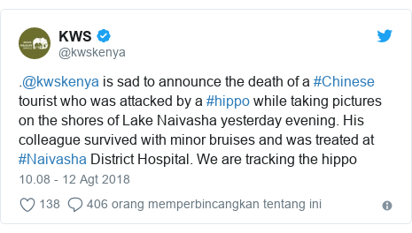 Twitter pesan oleh @kwskenya: .@kwskenya is sad to announce the death of a #Chinese tourist who was attacked by a #hippo while taking pictures on the shores of Lake Naivasha yesterday evening. His colleague survived with minor bruises and was treated at  #Naivasha District Hospital. We are tracking the hippo