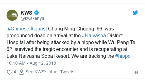 Ujumbe wa Twitter wa @kwskenya: .#Chinese #tourist Chang Ming Chuang, 66, was pronounced dead on arrival at the #Naivasha District Hospital after being attacked by a hippo while Wu Peng Te, 62, survived the tragic encounter and is recuperating at Lake Naivasha Sopa Resort. We are tracking the #hippo