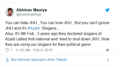 Twitter post by @kyaukhadloge: You can hate JNU , You can love JNU , But you can't ignore JNU and it's #Azadi  Slogans...Also, It's 9th Feb , 3 years ago they doctored slogans of Azadi called Anti national and  tried to shut down JNU. Now they are using our slogans for their political gains.