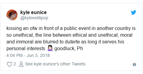 Twitter post by @kyleeelilipop: kissing an ofw in front of a public event in another country is so unethical, the line between ethical and unethical, moral and immoral are blurred to duterte as long it serves his personal interests 🤷🏻♀️ goodluck, Ph