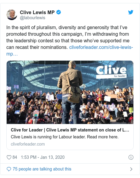Twitter post by @labourlewis: In the spirit of pluralism, diversity and generosity that I've promoted throughout this campaign, I'm withdrawing from the leadership contest so that those who've supported me can recast their nominations.
