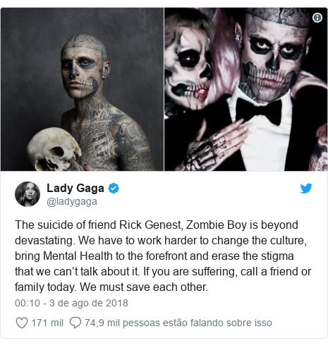 Twitter post de @ladygaga: The suicide of friend Rick Genest, Zombie Boy is beyond devastating. We have to work harder to change the culture, bring Mental Health to the forefront and erase the stigma that we can't talk about it. If you are suffering, call a friend or family today. We must save each other.