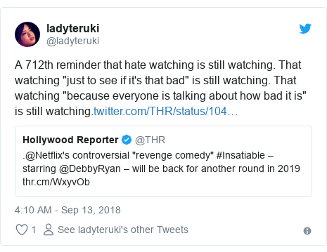 """Twitter post by @ladyteruki: A 712th reminder that hate watching is still watching. That watching """"just to see if it's that bad"""" is still watching. That watching """"because everyone is talking about how bad it is"""" is still watching."""