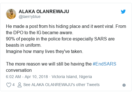 Twitter post by @laerryblue: He made a post from his hiding place and it went viral. From the DPO to the IG became aware. 90% of people in the police force especially SARS are beasts in uniform. Imagine how many lives they've taken.The more reason we will still be having the #EndSARS conversation