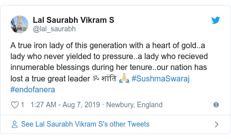 Twitter post by @lal_saurabh: A true iron lady of this generation with a heart of gold..a lady who never yielded to pressure..a lady who recieved innumerable blessings during her tenure..our nation has lost a true great leader ॐ शांति 🙏🏼 #SushmaSwaraj #endofanera