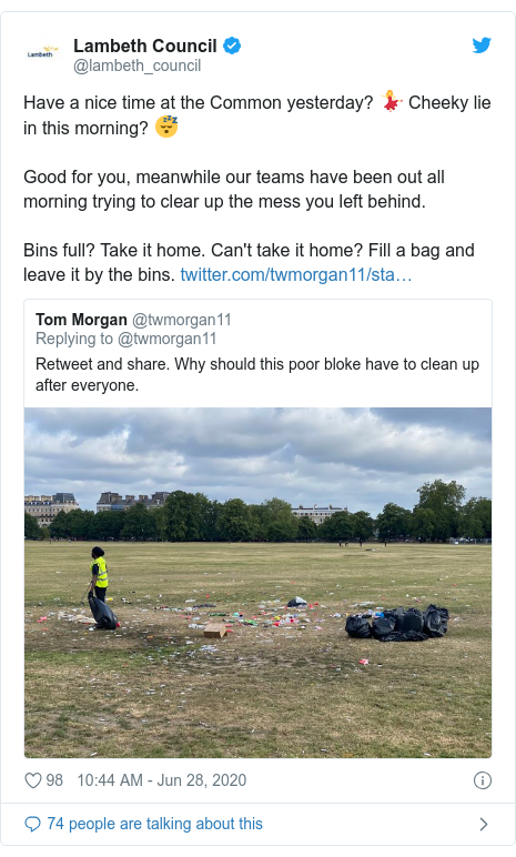 Twitter post by @lambeth_council: Have a nice time at the Common yesterday? 💃 Cheeky lie in this morning? 😴Good for you, meanwhile our teams have been out all morning trying to clear up the mess you left behind. Bins full? Take it home. Can't take it home? Fill a bag and leave it by the bins.