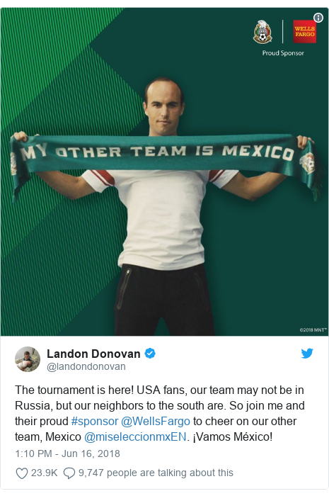 Twitter post by @landondonovan: The tournament is here! USA fans, our team may not be in Russia, but our neighbors to the south are. So join me and their proud #sponsor @WellsFargo to cheer on our other team, Mexico @miseleccionmxEN. ¡Vamos México!
