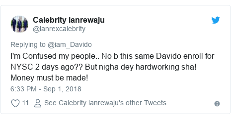 Twitter post by @lanrexcalebrity: I'm Confused my people.. No b this same Davido enroll for NYSC 2 days ago?? But nigha dey hardworking sha! Money must be made!
