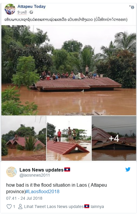Twitter pesan oleh @laosnews2011: how bad is it the flood situation in Laos ( Attapeu province)#Laosflood2018