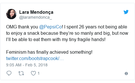 Twitter post by @laramendonca_: OMG thank you @PepsiCo! I spent 26 years not being able to enjoy a snack because they're so manly and big, but now I'll be able to eat them with my tiny fragile hands! Feminism has finally achieved something!