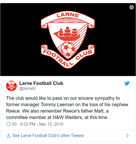 Twitter post by @larnefc: The club would like to pass on our sincere sympathy to former manager Tommy Leeman on the loss of his nephew Reece. We also remember Reece's father Matt, a committee member at H&W Welders, at this time.