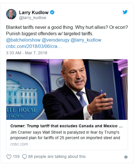 Twitter post by @larry_kudlow: Blanket tariffs never a good thing. Why hurt allies? Or econ? Punish biggest offenders w/ targeted tariffs. @batchelorshow @veroderugy @larry_kudlow