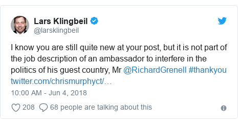 Twitter post by @larsklingbeil: I know you are still quite new at your post, but it is not part of the job description of an ambassador to interfere in the politics of his guest country, Mr @RichardGrenell #thankyou