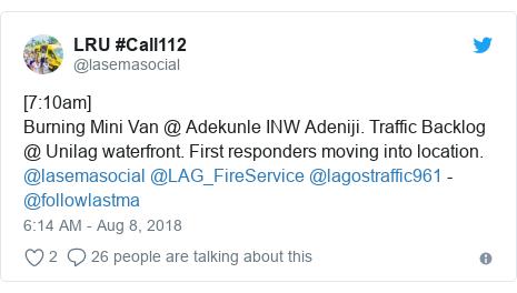 Twitter post by @lasemasocial: [7 10am]Burning Mini Van @ Adekunle INW Adeniji. Traffic Backlog @ Unilag waterfront. First responders moving into location. @lasemasocial @LAG_FireService @lagostraffic961 - @followlastma