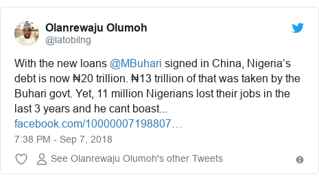 Twitter post by @latobilng: With the new loans @MBuhari signed in China, Nigeria's debt is now ₦20 trillion. ₦13 trillion of that was taken by the Buhari govt. Yet, 11 million Nigerians lost their jobs in the last 3 years and he cant boast...